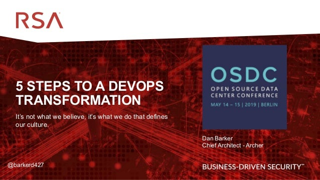 1 5 STEPS TO A DEVOPS TRANSFORMATION It's not what we believe, it's what we do that defines our culture. Dan Barker Chief ...