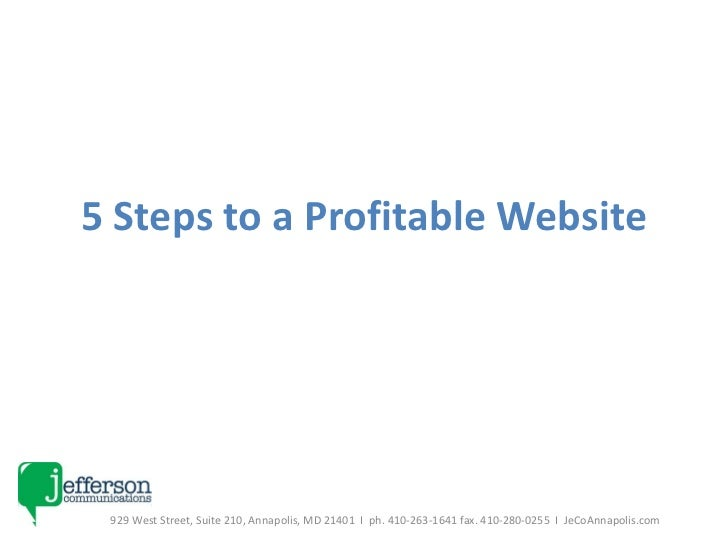 5 Steps to a Profitable Website 929 West Street, Suite 210, Annapolis, MD 21401  I  ph. 410-263-1641 fax. 410-280-0255  I ...
