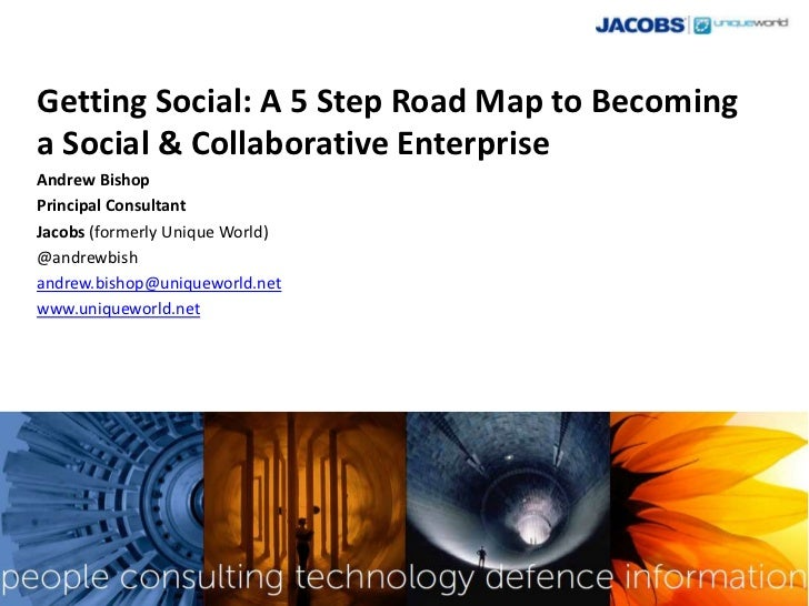 Getting Social: A 5 Step Road Map to Becominga Social & Collaborative EnterpriseAndrew BishopPrincipal ConsultantJacobs (f...