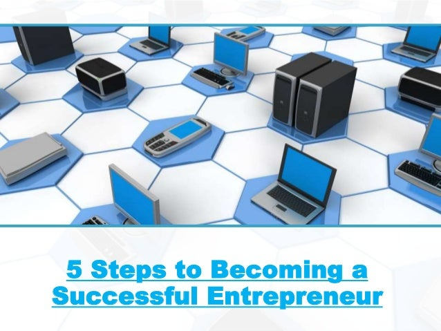 5 Steps to Becoming a Successful Entrepreneur