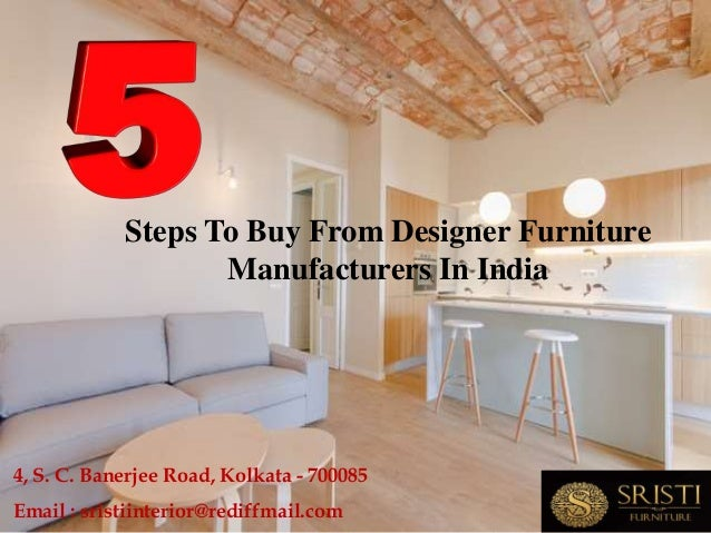 Steps To Buy From Designer Furniture Manufacturers In India Email :  Sristiinterior@rediffmail.com ...