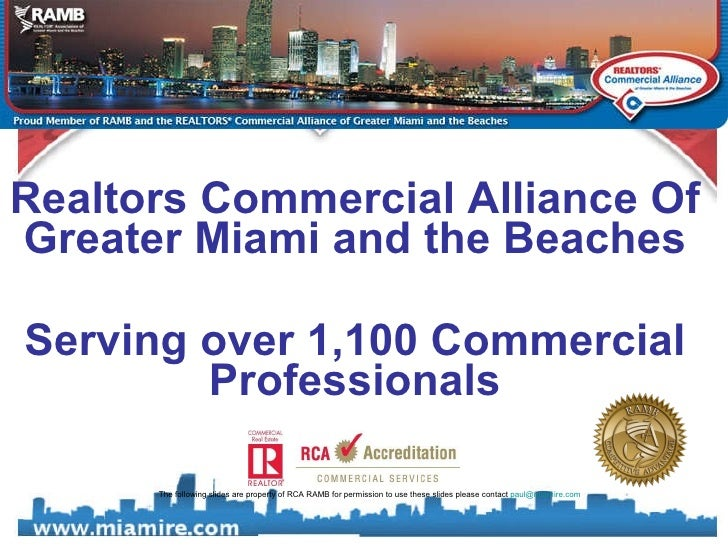 Realtors Commercial Alliance Of Greater Miami and the Beaches Serving over 1,100 Commercial Professionals The following sl...