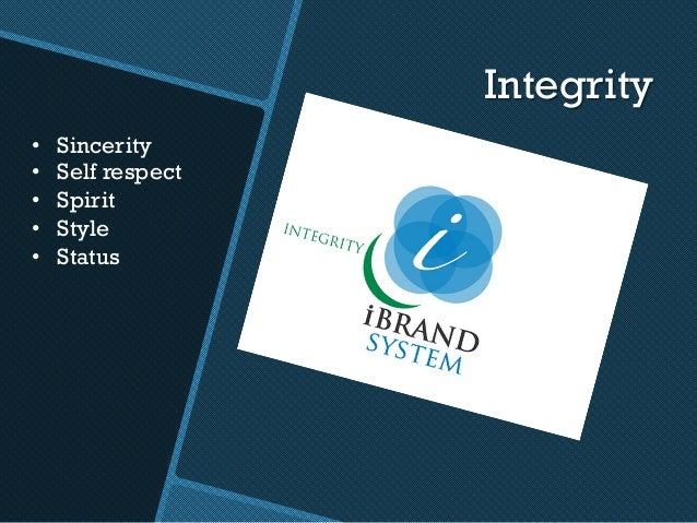 Integrity • Sincerity • Self respect • Spirit • Style • Status