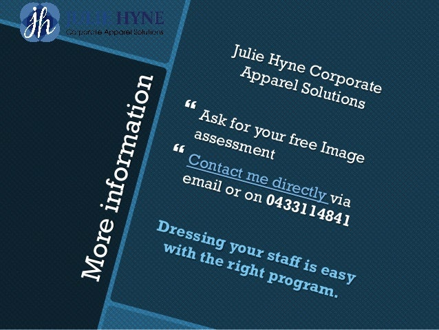 Moreinformation Julie Hyne Corporate Apparel Solutions}Ask for your free Image assessment}Contact me directly via email ...