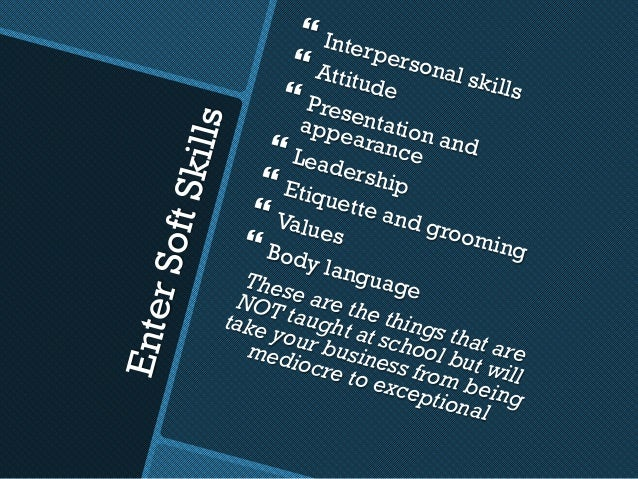 EnterSoftSkills }Interpersonal skills }Attitude}Presentation and appearance}Leadership}Etiquette and grooming }Value...