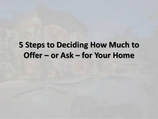 5 Steps to Deciding How Much toOffer – or Ask – for Your Home