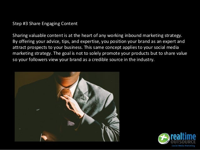 Step #3 Share Engaging Content Sharing valuable content is at the heart of any working inbound marketing strategy. By offe...