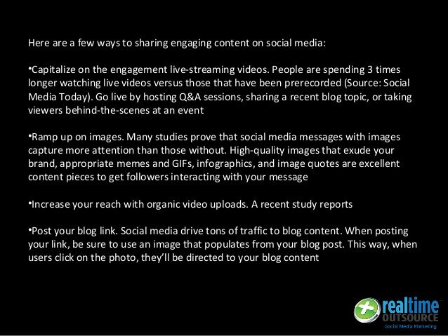 Here are a few ways to sharing engaging content on social media: •Capitalize on the engagement live-streaming videos. Peop...