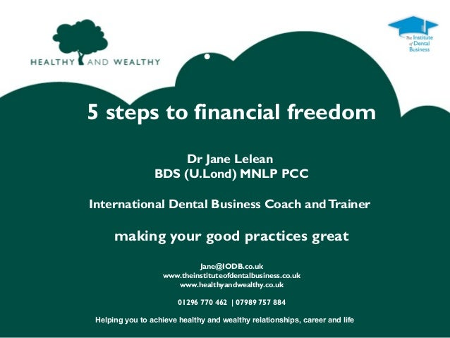 •5 steps to financial freedom                      Dr Jane Lelean                 BDS (U.Lond) MNLP PCCInternational Denta...