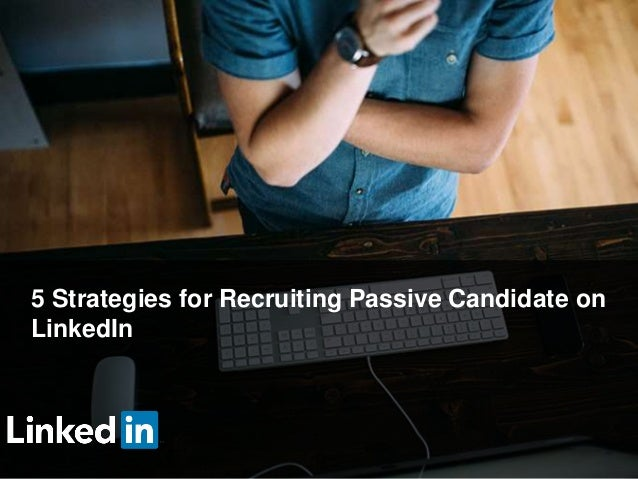 5 Strategies for Recruiting Passive Candidate on LinkedIn