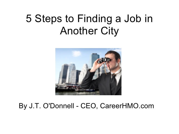 5 Steps to Finding a Job in         Another CityBy J.T. ODonnell - CEO, CareerHMO.com