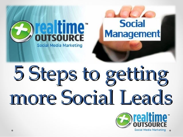 5 Steps to getting5 Steps to getting more Social Leadsmore Social Leads