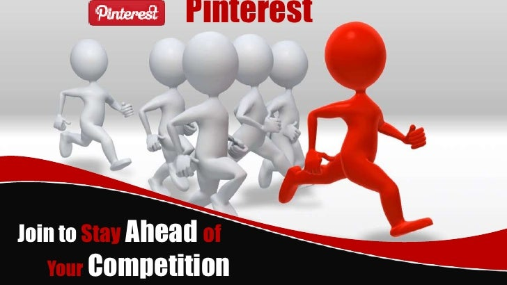 PinterestJoin to Stay Ahead of   Your Competition