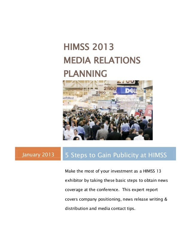 HIMSS 2013                   MEDIA RELATIONS                   PLANNING    January 2013   5 Steps to Gain Publicity at HIM...
