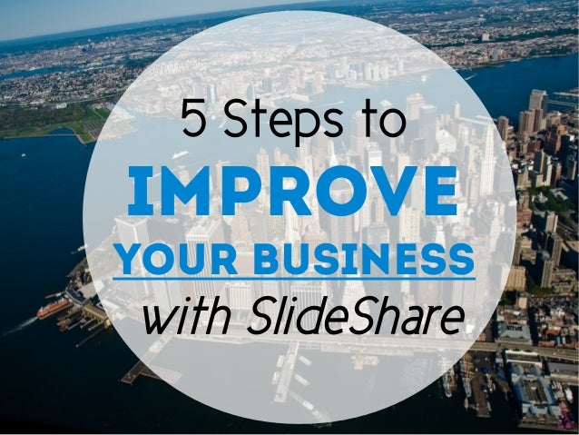5 Steps to Improve Your Business with SlideShare