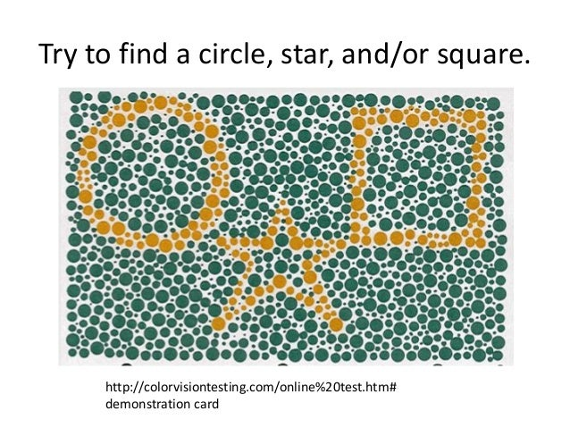 Try to find a circle, star, and/or square. http://colorvisiontesting.com/online%20test.htm# demonstration card
