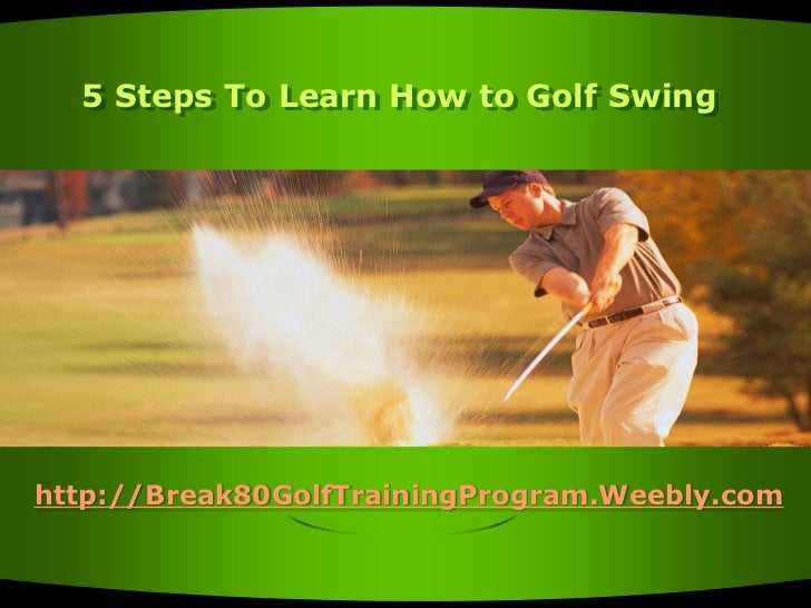 5 Steps To Learn How to Golf Swinghttp://Break80GolfTrainingProgram.Weebly.com