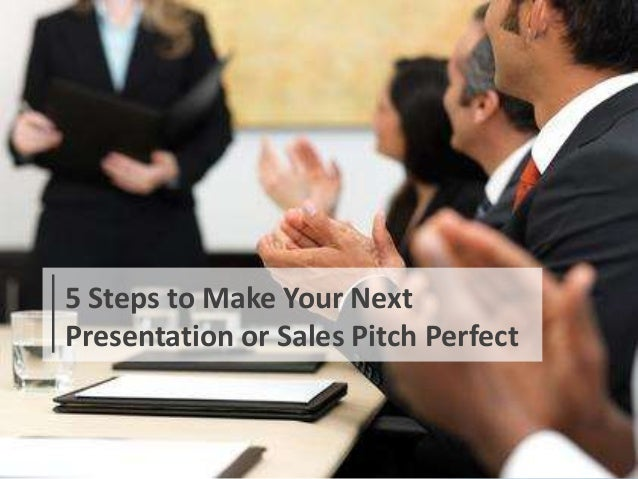 5 Steps to Make Your Next Presentation or Sales Pitch Perfect