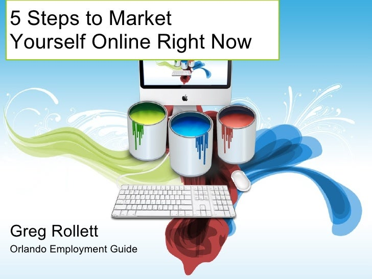 5 Steps to Market  Yourself Online Right Now Greg Rollett Orlando Employment Guide