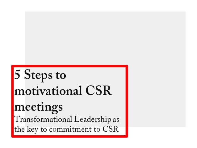 5 Steps to motivational CSR meetings Transformational Leadership as the key to commitment to CSR