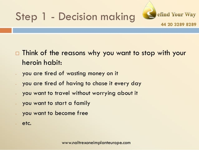 Step 1 - Decision making   -  44 20 3289 8289  Think of the reasons why you want to stop with your heroin habit: you are ...