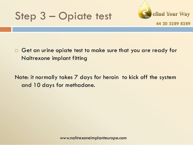 Step 3 – Opiate test   44 20 3289 8289  Get an urine opiate test to make sure that you are ready for Naltrexone implant f...