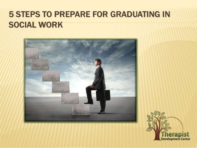 5 STEPS TO PREPARE FOR GRADUATING IN  SOCIAL WORK