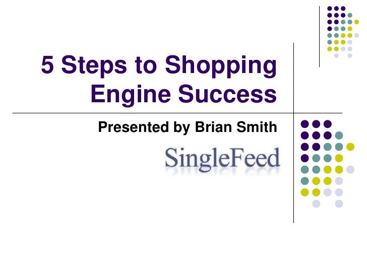 5 Steps to Shopping Engine Success<br />Presented by Brian Smith<br />Brian<br />