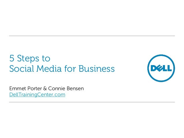 5 Steps toSocial Media for BusinessEmmet Porter & Connie BensenDellTrainingCenter.com