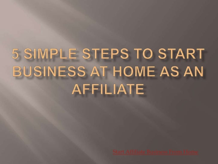 5 simple steps to start business at home as an Affiliate<br />Start Affiliate Business From Home<br />