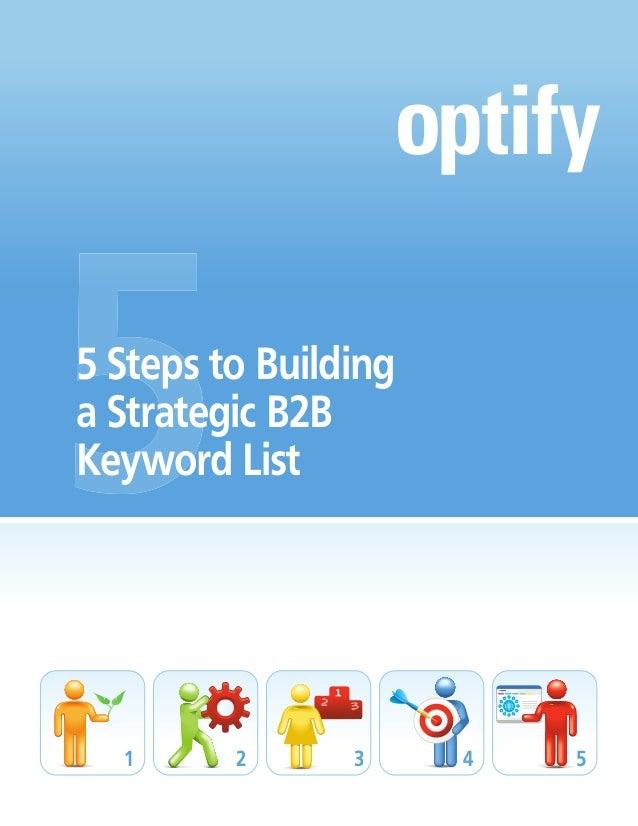 5 Steps to Buildinga Strategic B2BKeyword List  1      2      3     4   5