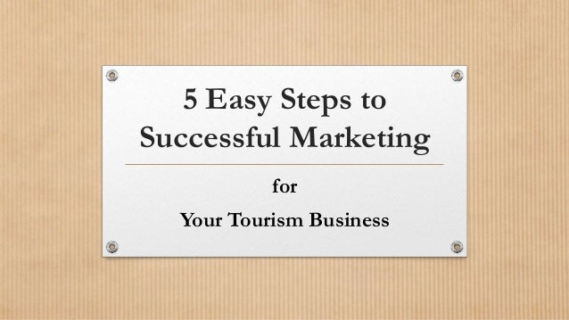 5 Easy Steps to Successful Marketing for Your Tourism Business
