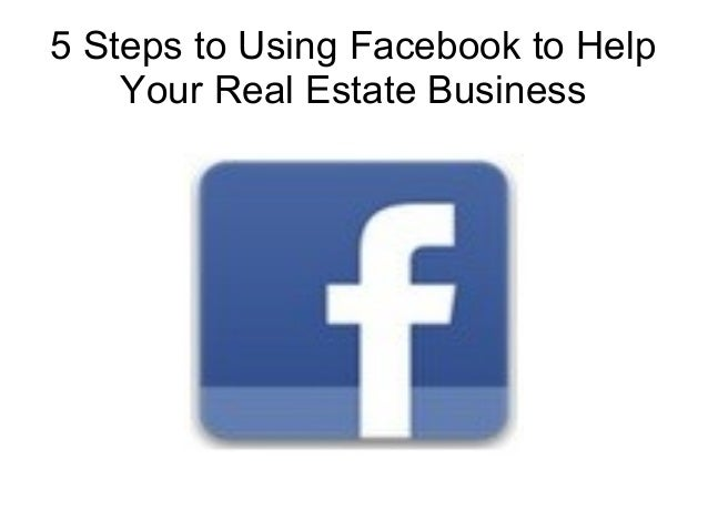 5 Steps to Using Facebook to Help Your Real Estate Business