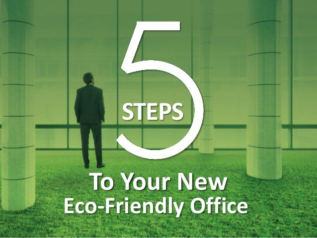 To Your New Eco-Friendly Office STEPS