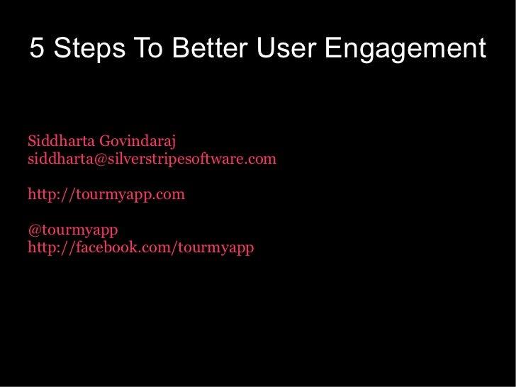 5 Steps To Better User EngagementSiddharta Govindarajsiddharta@silverstripesoftware.comhttp://tourmyapp.com@tourmyapphttp:...