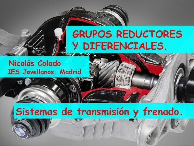 Grupo cónico y diferencial IES JovellanosGrupo cónico y diferencial IES Jovellanos GRUPOS REDUCTORES Y DIFERENCIALES. Nico...
