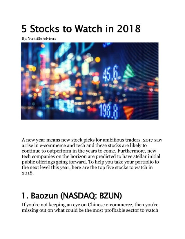 5 Stocks to Watch in 2018 By: Yorkville Advisors A new year means new stock picks for ambitious traders. 2017 saw a rise i...