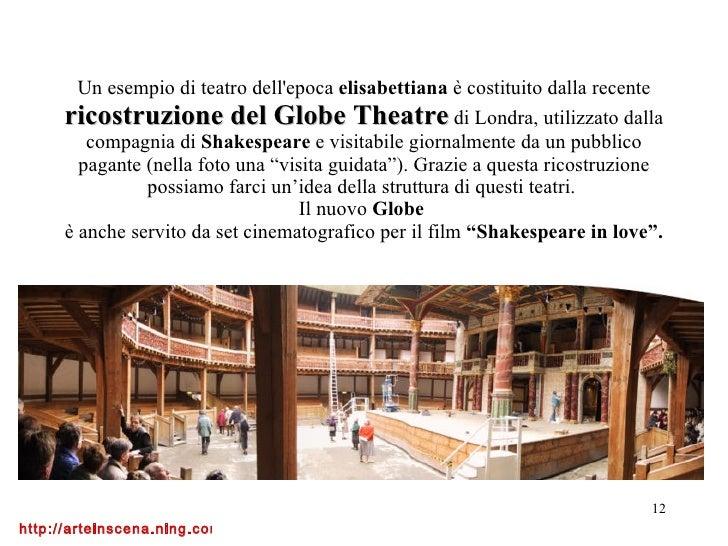 Un esempio di teatro dell'epoca  elisabettiana  è costituito dalla recente  ricostruzione del Globe Theatre  di Londra, ut...