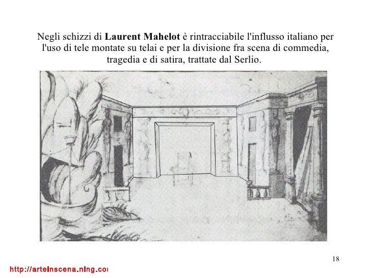 Negli schizzi di  Laurent Mahelot  è rintracciabile l'influsso italiano per l'uso di tele montate su telai e per la divisi...
