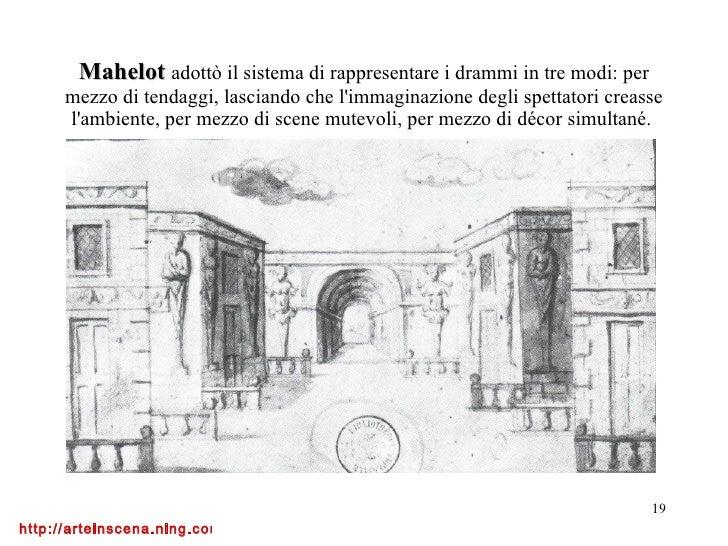 Mahelot  adottò il sistema di rappresentare i drammi in tre modi: per mezzo di tendaggi, lasciando che l'immaginazione deg...