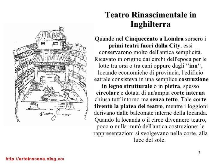 Teatro Rinascimentale in Inghilterra Quando nel  Cinquecento a Londra  sorsero i  primi teatri fuori dalla City , essi con...