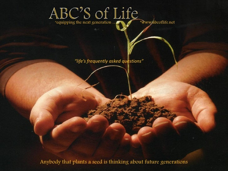 """equipping the next generation …   .       ""www.abcoflife.net                     ""life's frequently asked questions""     ..."