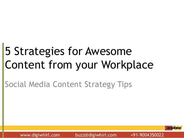 www.digiwhirl.com buzz@digiwhirl.com +91-90043500225 Strategies for AwesomeContent from your WorkplaceSocial Media Content...