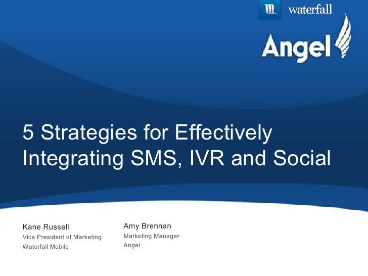 5 Strategies for EffectivelyIntegrating SMS, IVR and SocialKane Russell                  Amy BrennanVice President of Mark...