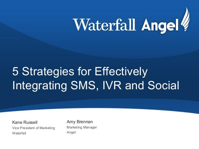 5 Strategies for Effectively Integrating SMS, IVR and Social Kane Russell Vice President of Marketing Waterfall Amy Brenna...