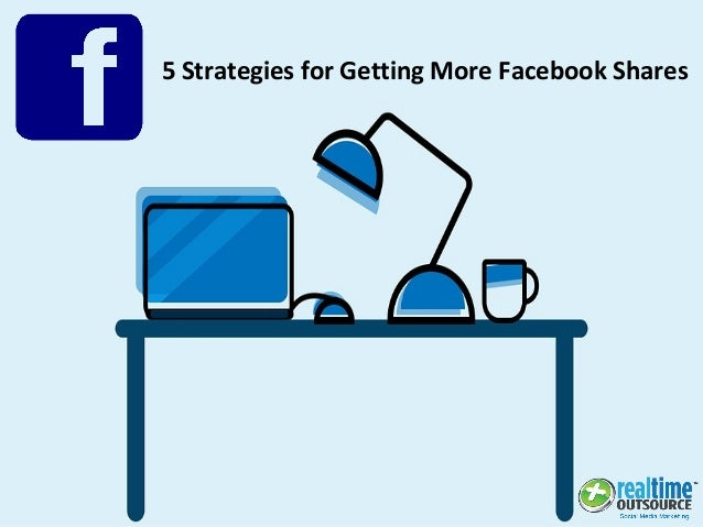 5 Strategies for Getting More Facebook Shares