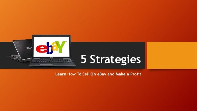 5 StrategiesLearn How To Sell On eBay and Make a Profit