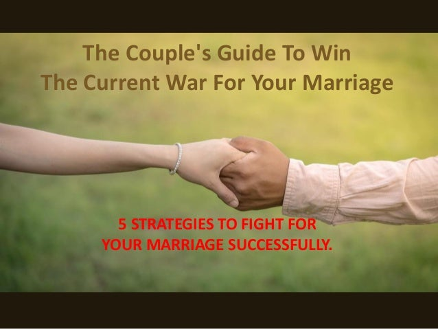 The Couple's Guide To Win The Current War For Your Marriage 5 STRATEGIES TO FIGHT FOR YOUR MARRIAGE SUCCESSFULLY.