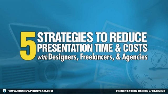 5 Strategies to Reduce Presentation Time & Costs
