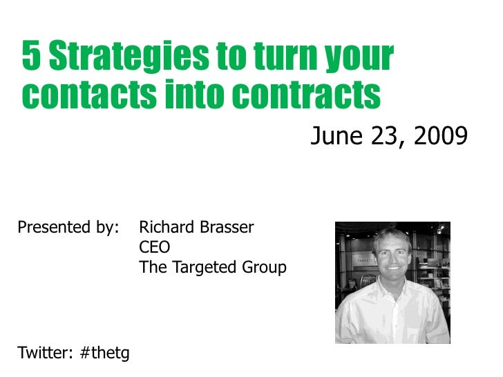 5 Strategies to turn your contacts into contracts                                        June 23, 2009   Presented by:    ...